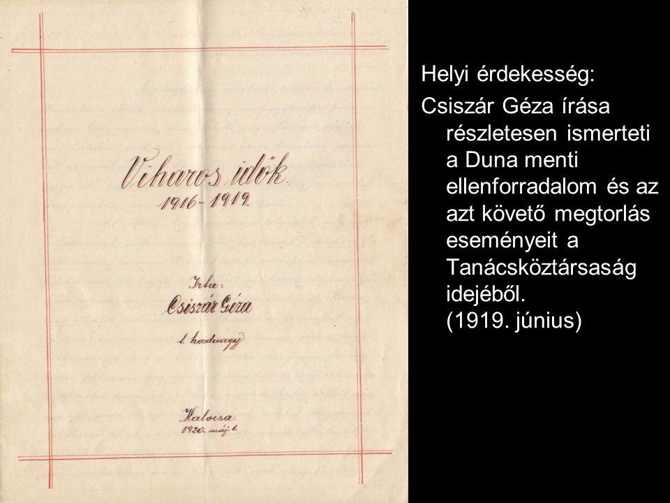 Helyi érdekesség: Csiszár Géza írása részletesen ismerteti a Duna menti ellenforradalom és az azt követő megtorlás eseményeit a Tanácsköztársaság idejéből.