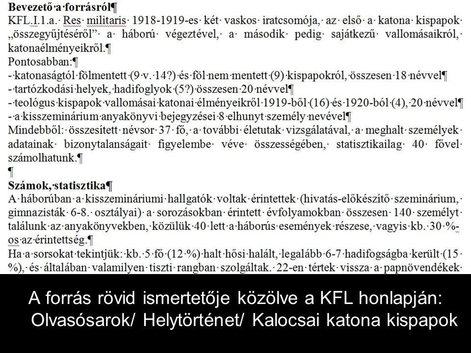 A forrás rövid ismertetője közölve a KFL honlapján: Olvasósarok/ Helytörténet/ Kalocsai katona kispapok