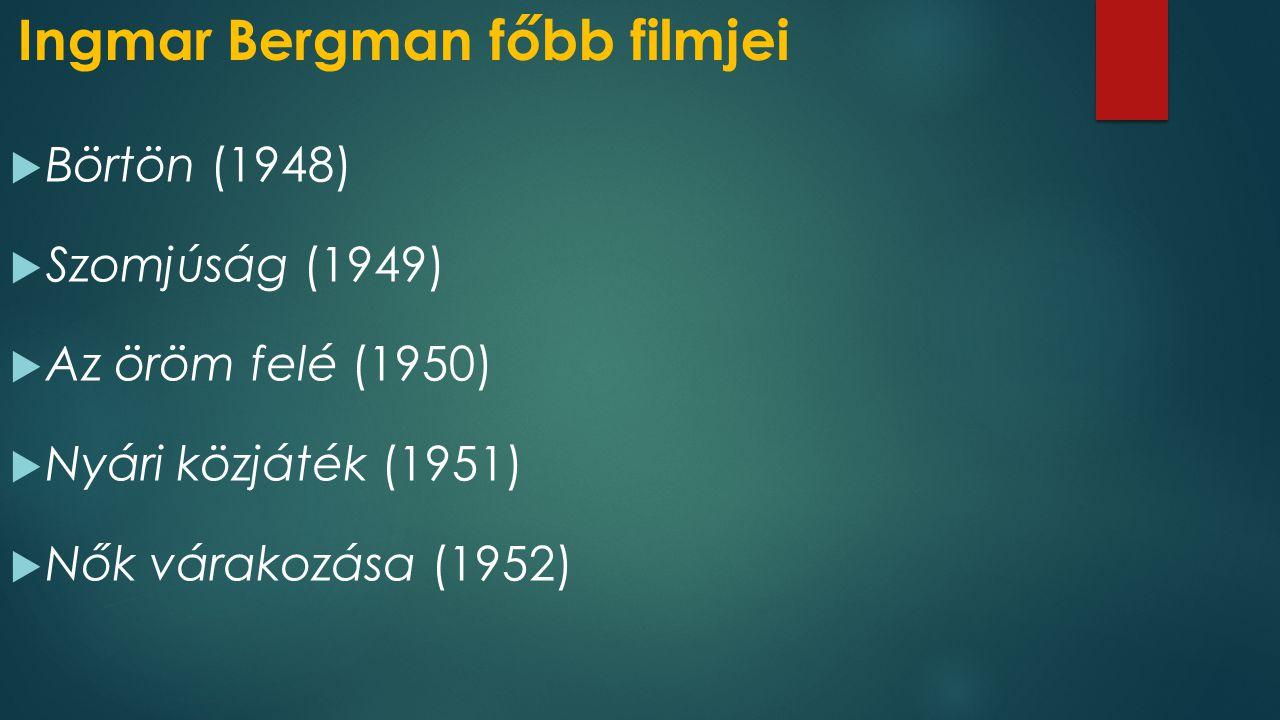 Ingmar Bergman főbb filmjei  Börtön (1948)  Szomjúság (1949)  Az öröm felé (1950)  Nyári közjáték (1951)  Nők várakozása (1952)