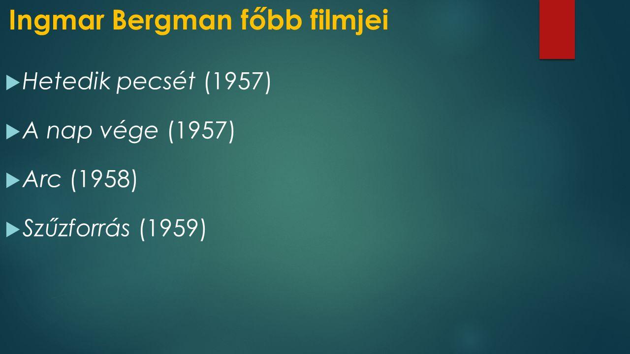 Ingmar Bergman főbb filmjei  Hetedik pecsét (1957)  A nap vége (1957)  Arc (1958)  Szűzforrás (1959)