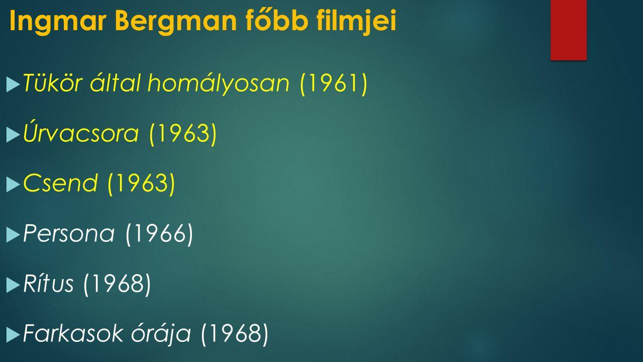 Ingmar Bergman főbb filmjei  Tükör által homályosan (1961)  Úrvacsora (1963)  Csend (1963)  Persona (1966)  Rítus (1968)  Farkasok órája (1968)