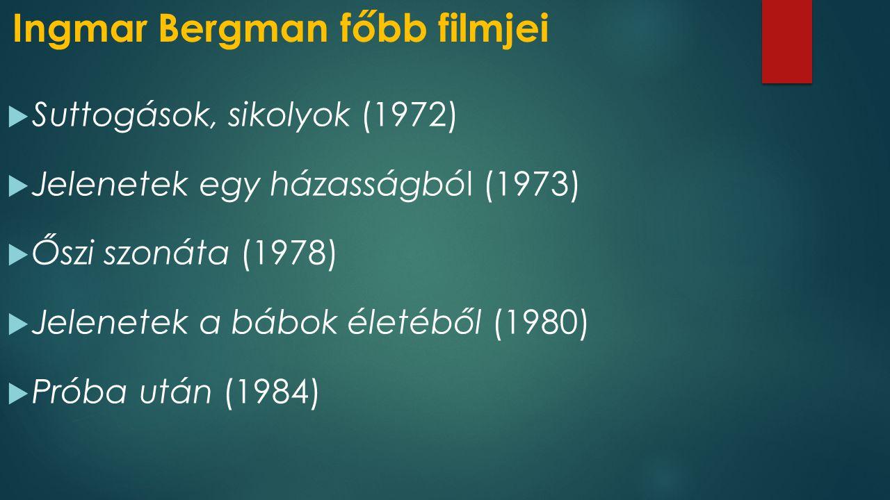 Ingmar Bergman főbb filmjei  Suttogások, sikolyok (1972)  Jelenetek egy házasságból (1973)  Őszi szonáta (1978)  Jelenetek a bábok életéből (1980)  Próba után (1984)