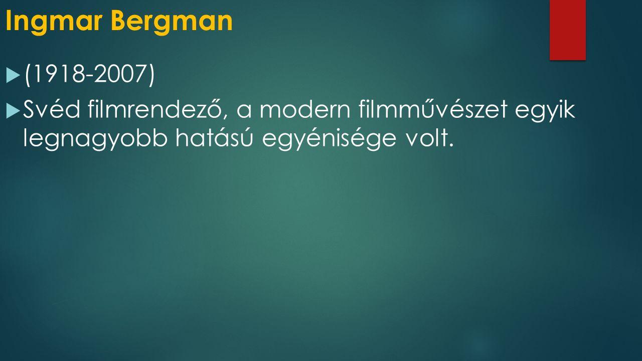 Ingmar Bergman  (1918-2007)  Svéd filmrendező, a modern filmművészet egyik legnagyobb hatású egyénisége volt.