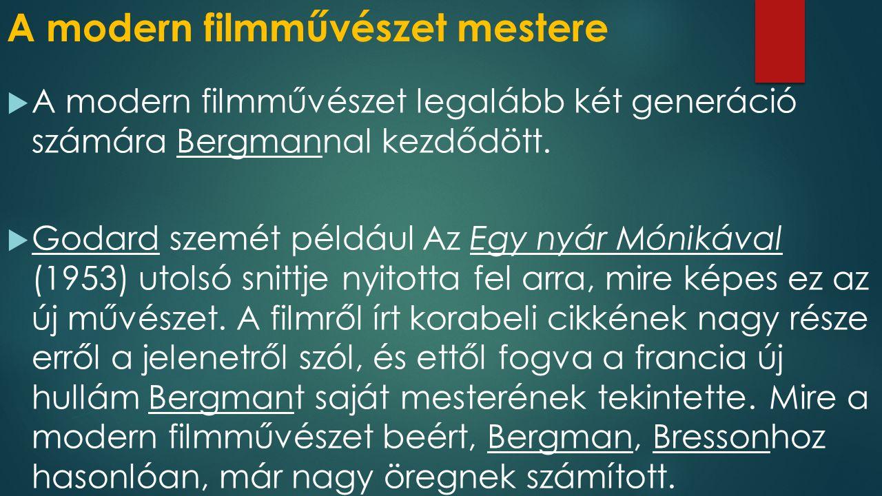 A modern filmművészet mestere  A modern filmművészet legalább két generáció számára Bergmannal kezdődött.