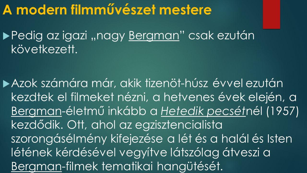 """A modern filmművészet mestere  Pedig az igazi """"nagy Bergman csak ezután következett."""