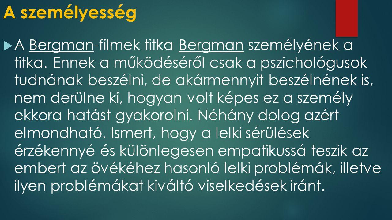 A személyesség  A Bergman-filmek titka Bergman személyének a titka.