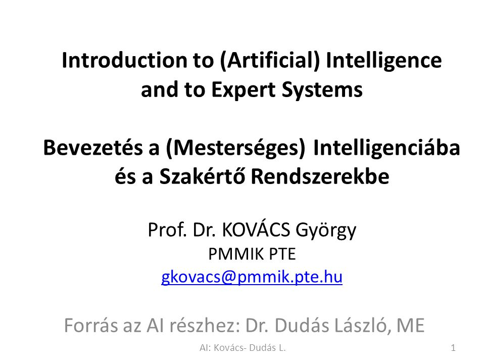 Introduction to (Artificial) Intelligence and to Expert Systems Bevezetés a (Mesterséges) Intelligenciába és a Szakértő Rendszerekbe Prof.