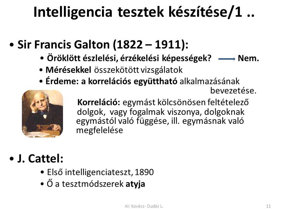Intelligencia tesztek készítése/1.. Sir Francis Galton (1822 – 1911): Öröklött észlelési, érzékelési képességek? Nem. Mérésekkel összekötött vizsgálat