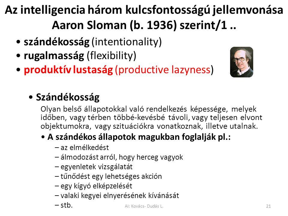 Az intelligencia három kulcsfontosságú jellemvonása Aaron Sloman (b. 1936) szerint/1.. szándékosság (intentionality) rugalmasság (flexibility) produkt