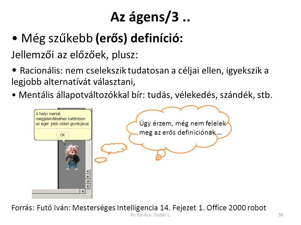 Az ágens/3.. Még szűkebb (erős) definíció: Jellemzői az előzőek, plusz: Racionális: nem cselekszik tudatosan a céljai ellen, igyekszik a legjobb alter