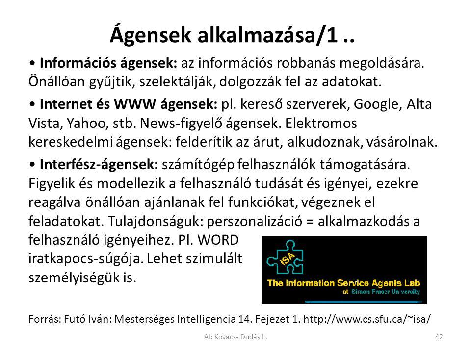 Ágensek alkalmazása/1.. Információs ágensek: az információs robbanás megoldására. Önállóan gyűjtik, szelektálják, dolgozzák fel az adatokat. Internet