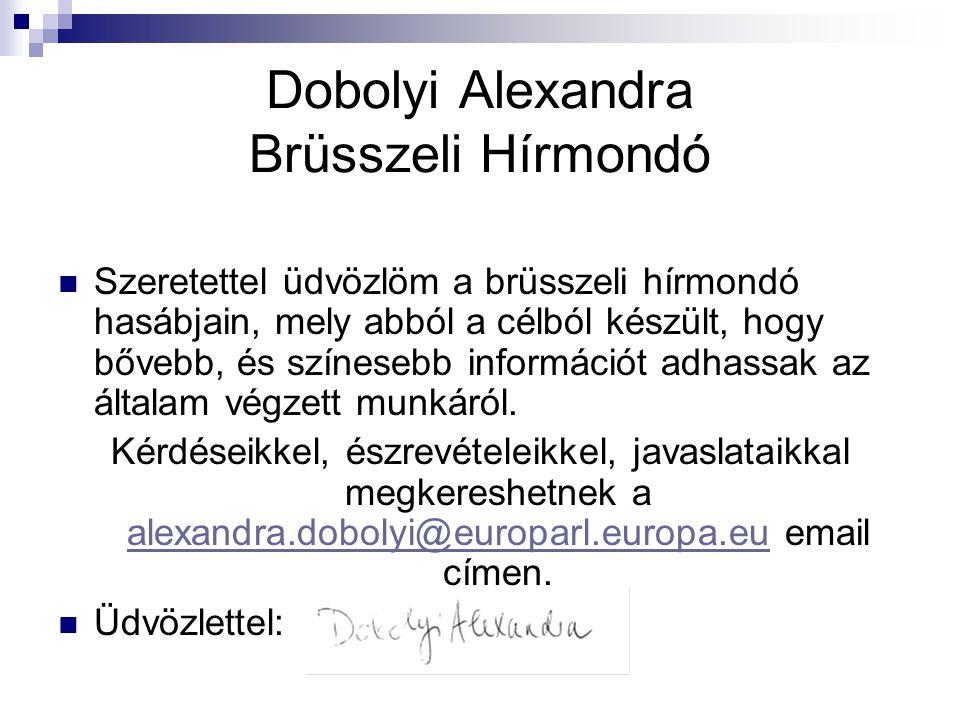 Dobolyi Alexandra Brüsszeli Hírmondó Szeretettel üdvözlöm a brüsszeli hírmondó hasábjain, mely abból a célból készült, hogy bővebb, és színesebb információt adhassak az általam végzett munkáról.