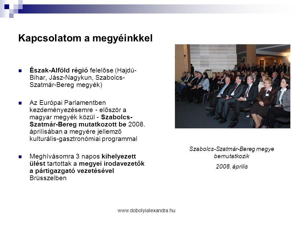 Kapcsolatom a megyéinkkel Észak-Alföld régió felelőse (Hajdú- Bihar, Jász-Nagykun, Szabolcs- Szatmár-Bereg megyék) Az Európai Parlamentben kezdeményezésemre - először a magyar megyék közül - Szabolcs- Szatmár-Bereg mutatkozott be 2008.