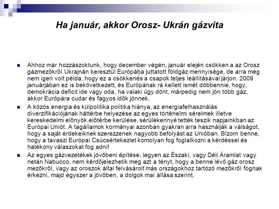 Ha január, akkor Orosz- Ukrán gázvita Ahhoz már hozzászoktunk, hogy december végén, január elején csökken a az Orosz gázmezőkről Ukrajnán keresztül Európába juttatott földgáz mennyisége, de arra még nem igen volt példa, hogy ez a csökkenés a csapok teljes leállításával járjon.