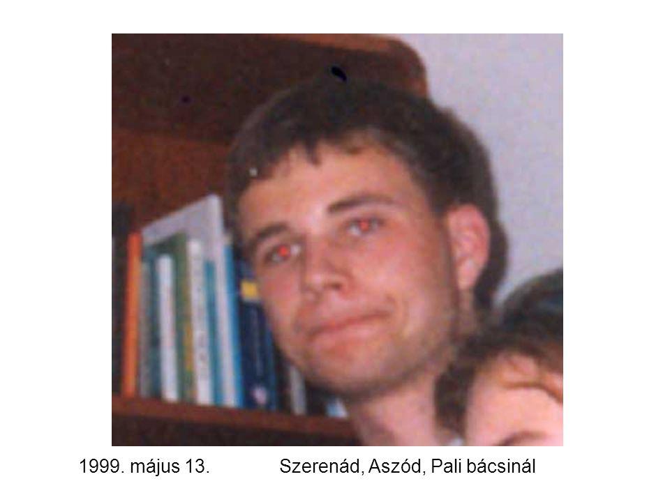 1999. május 13.Szerenád, Aszód, Pali bácsinál