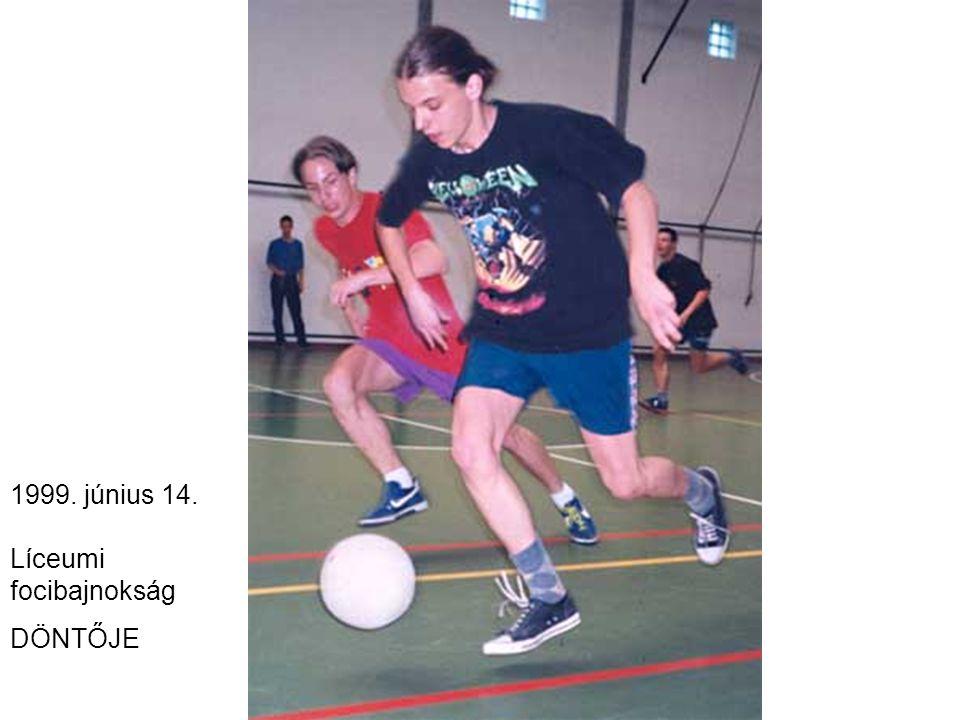 1999. június 14. Líceumi focibajnokság DÖNTŐJE
