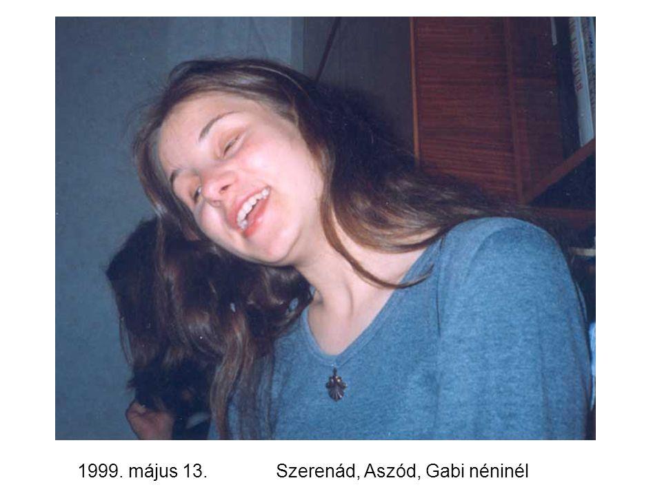 1999. május 13.Szerenád, Aszód, Gabi néninél