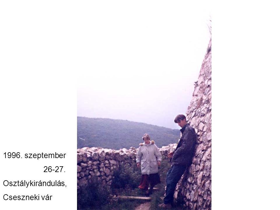 1996. szeptember 26-27. Osztálykirándulás, Cseszneki vár