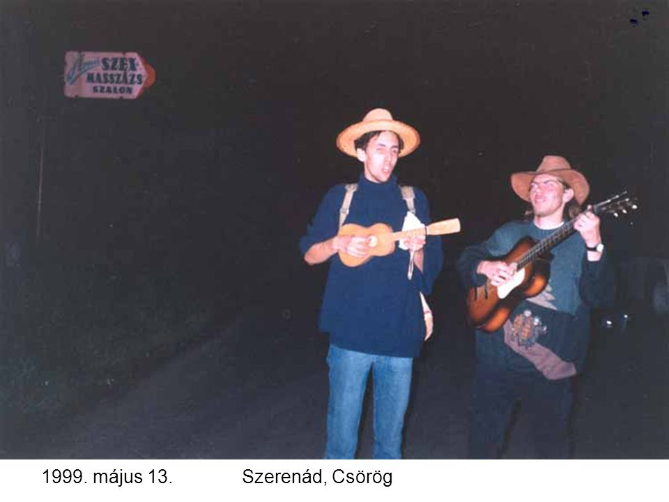 1999. május 13.Szerenád, Csörög