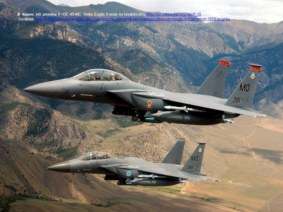 A képen: két amerikai F-15E-49-MC Strike Eagle. Forrás és további info: http://hu.wikipedia.org/wiki/F-15 továbbá: http://f-15e.info/joomla/index.php?