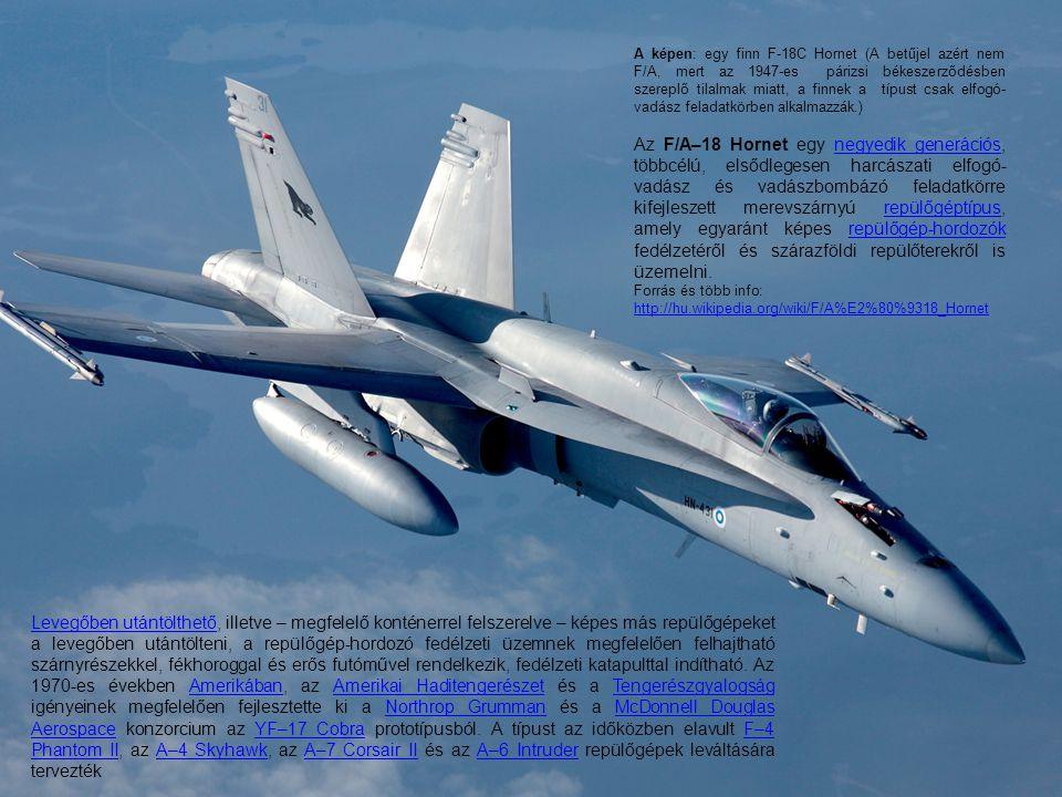 Levegőben utántölthetőLevegőben utántölthető, illetve – megfelelő konténerrel felszerelve – képes más repülőgépeket a levegőben utántölteni, a repülőg