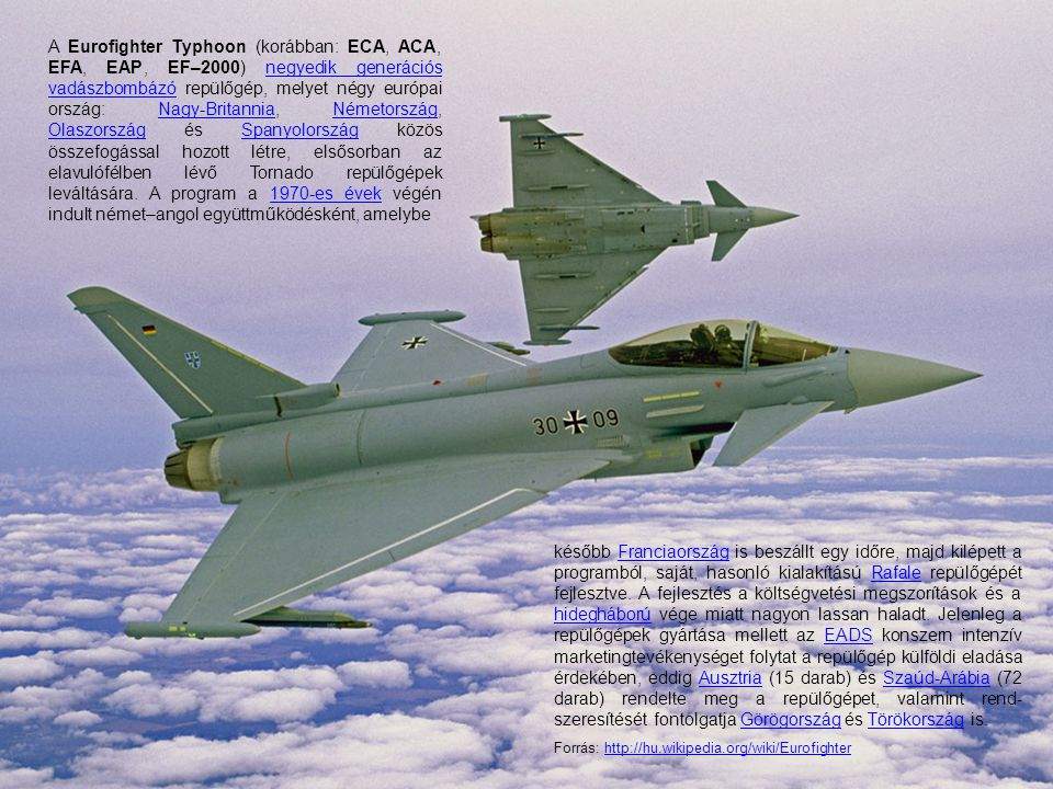 később Franciaország is beszállt egy időre, majd kilépett a programból, saját, hasonló kialakítású Rafale repülőgépét fejlesztve. A fejlesztés a költs