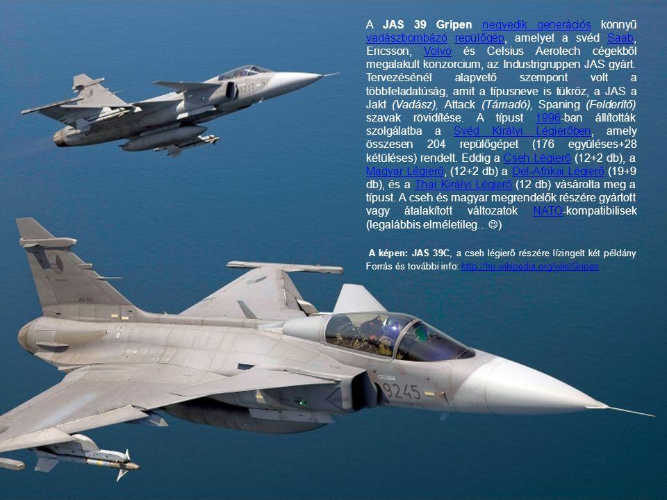 A JAS 39 Gripen negyedik generációs könnyű vadászbombázó repülőgép, amelyet a svéd Saab, Ericsson, Volvo és Celsius Aerotech cégekből megalakult konzo