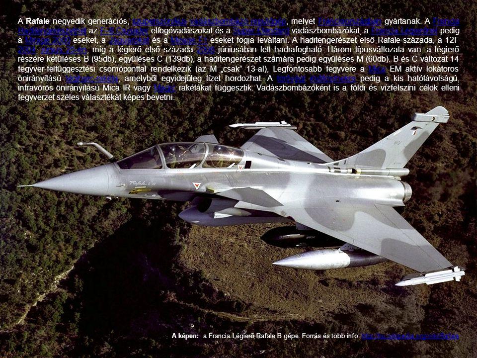 A Rafale negyedik generációs, szuperszonikus vadászbombázó repülőgép, melyet Franciaországban gyártanak. A Francia Haditengerészetnél az F–8 Crusader