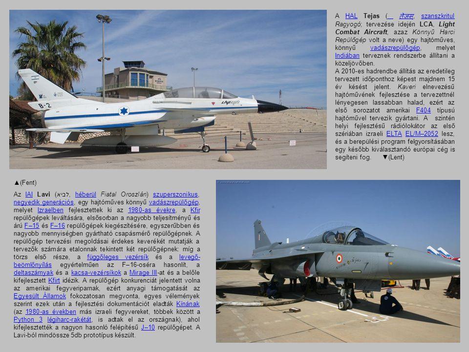 ▲(Fent) Az IAI Lavi (לביא, héberül Fiatal Oroszlán) szuperszonikus, negyedik generációs, egy hajtóműves könnyű vadászrepülőgép, melyet Izraelben fejle