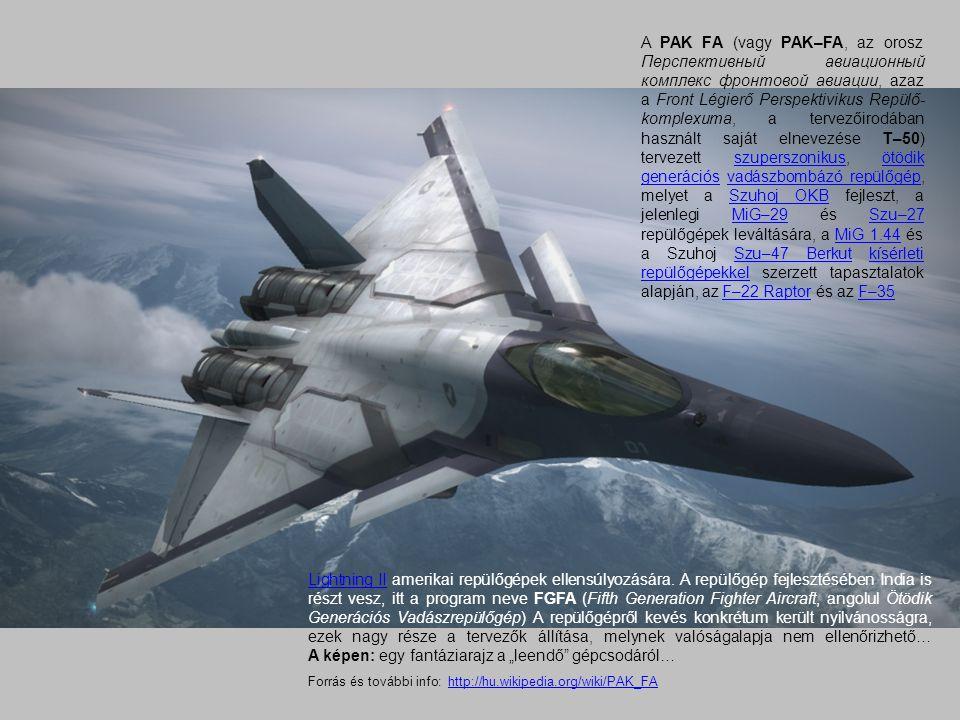 Lightning IILightning II amerikai repülőgépek ellensúlyozására. A repülőgép fejlesztésében India is részt vesz, itt a program neve FGFA (Fifth Generat