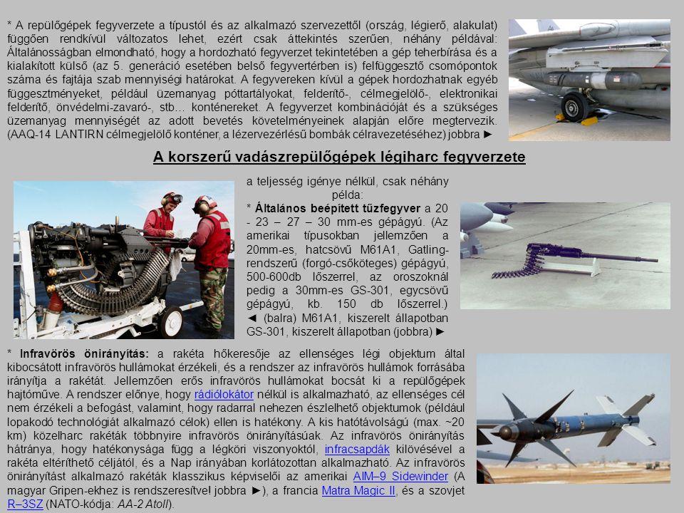 A korszerű vadászrepülőgépek légiharc fegyverzete a teljesség igénye nélkül, csak néhány példa: * Általános beépített tűzfegyver a 20 - 23 – 27 – 30 m