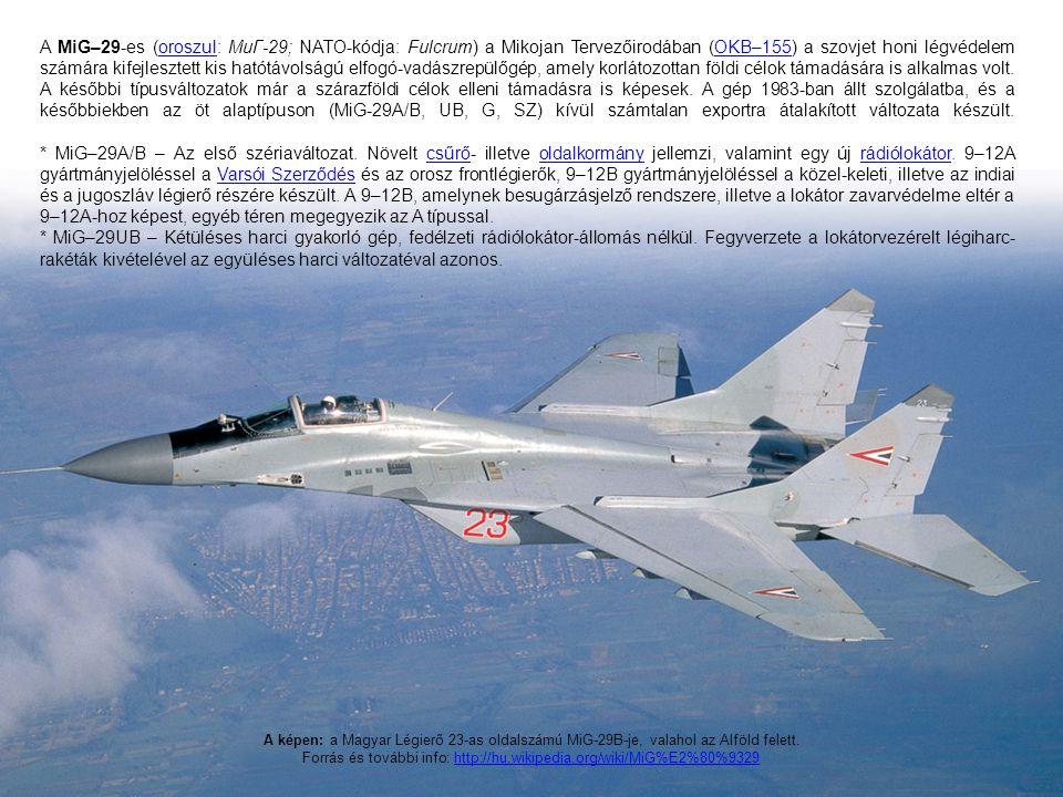 A MiG–29-es (oroszul: МиГ-29; NATO-kódja: Fulcrum) a Mikojan Tervezőirodában (OKB–155) a szovjet honi légvédelem számára kifejlesztett kis hatótávolsá