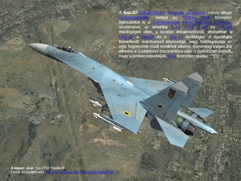 A Szu–27 kéthajtóműves, negyedik generációs, nehéz elfogó vadászrepülőgép, melyet az 1980-as évek közepére fejlesztettek ki a Szovjetunióban Mihail Pe