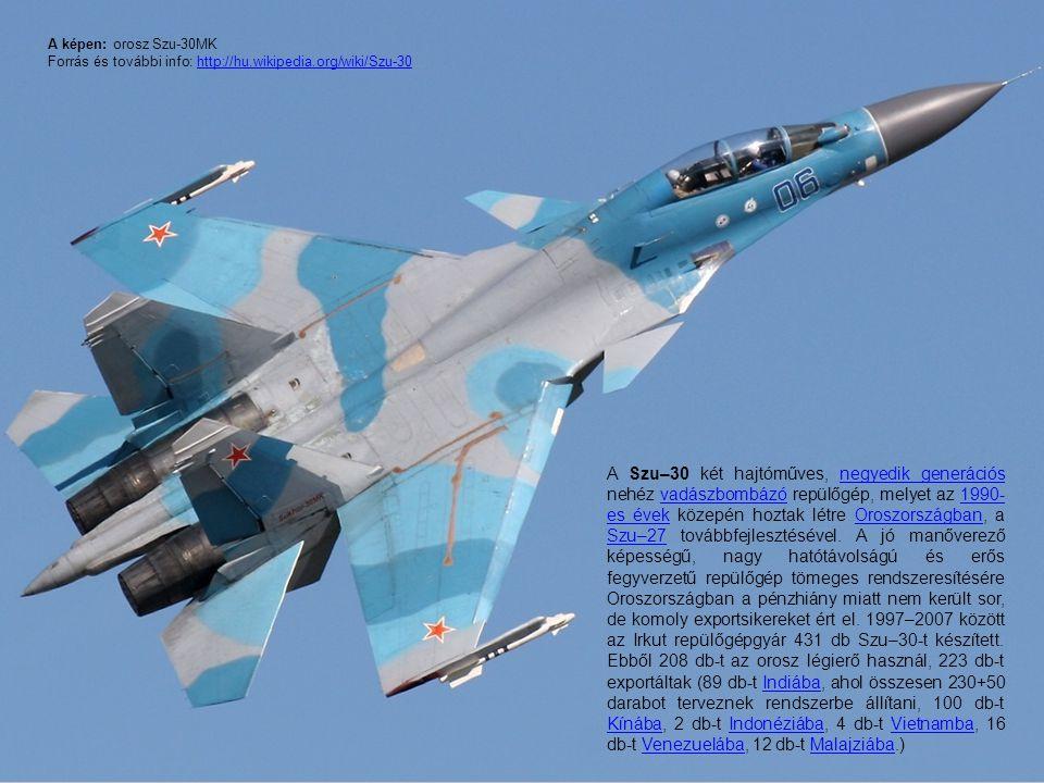 A Szu–30 két hajtóműves, negyedik generációs nehéz vadászbombázó repülőgép, melyet az 1990- es évek közepén hoztak létre Oroszországban, a Szu–27 tová
