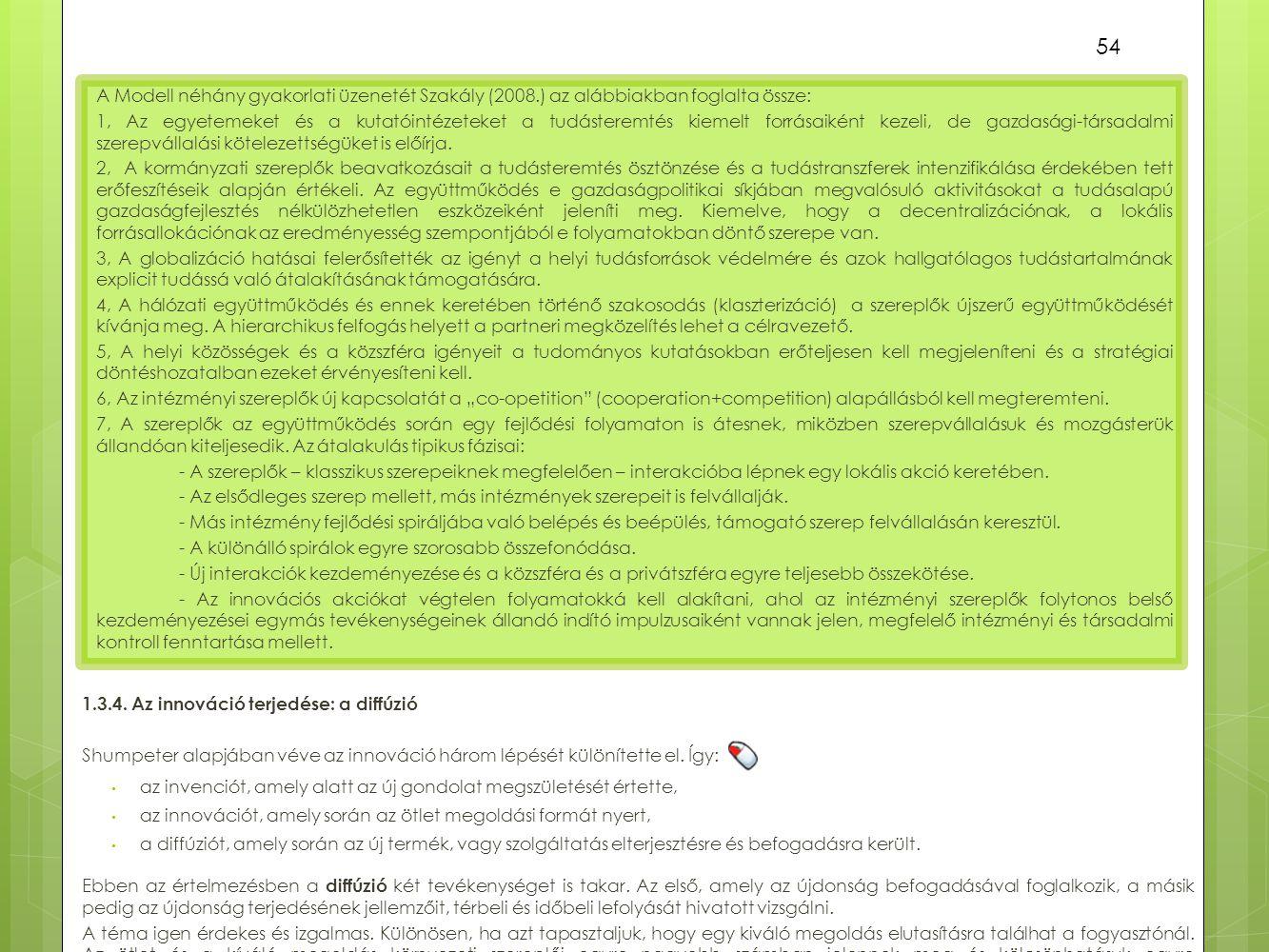 A Modell néhány gyakorlati üzenetét Szakály (2008.) az alábbiakban foglalta össze: 1, Az egyetemeket és a kutatóintézeteket a tudásteremtés kiemelt fo