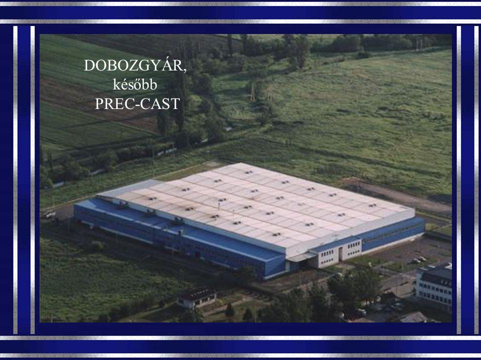 DOBOZGYÁR, később PREC-CAST