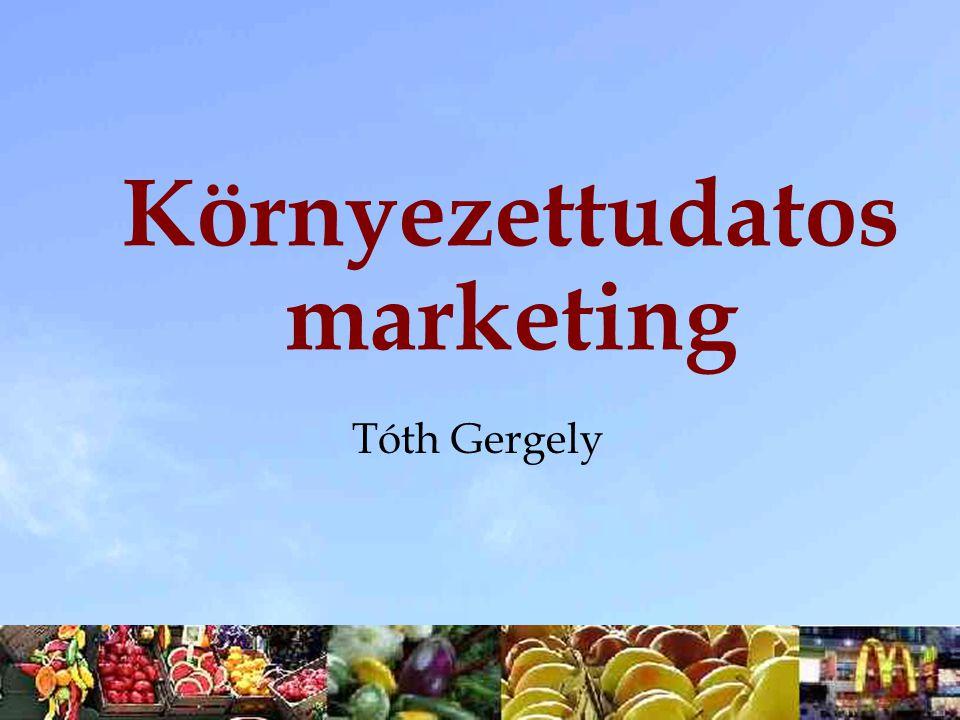 Környezettudatos marketing Tóth Gergely