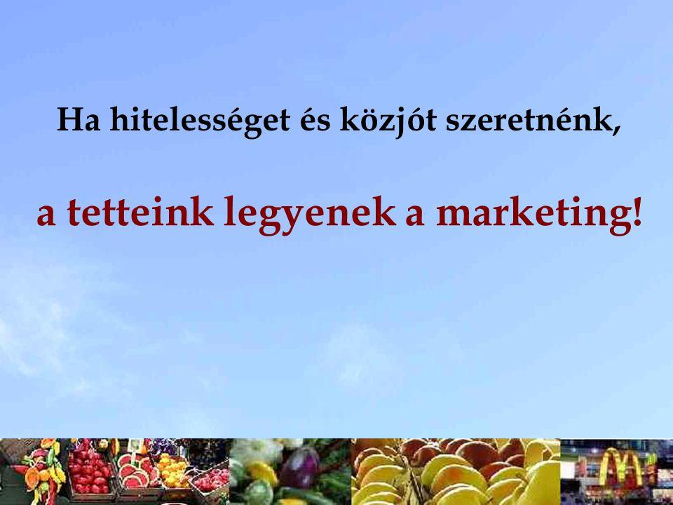 Ha hitelességet és közjót szeretnénk, a tetteink legyenek a marketing!