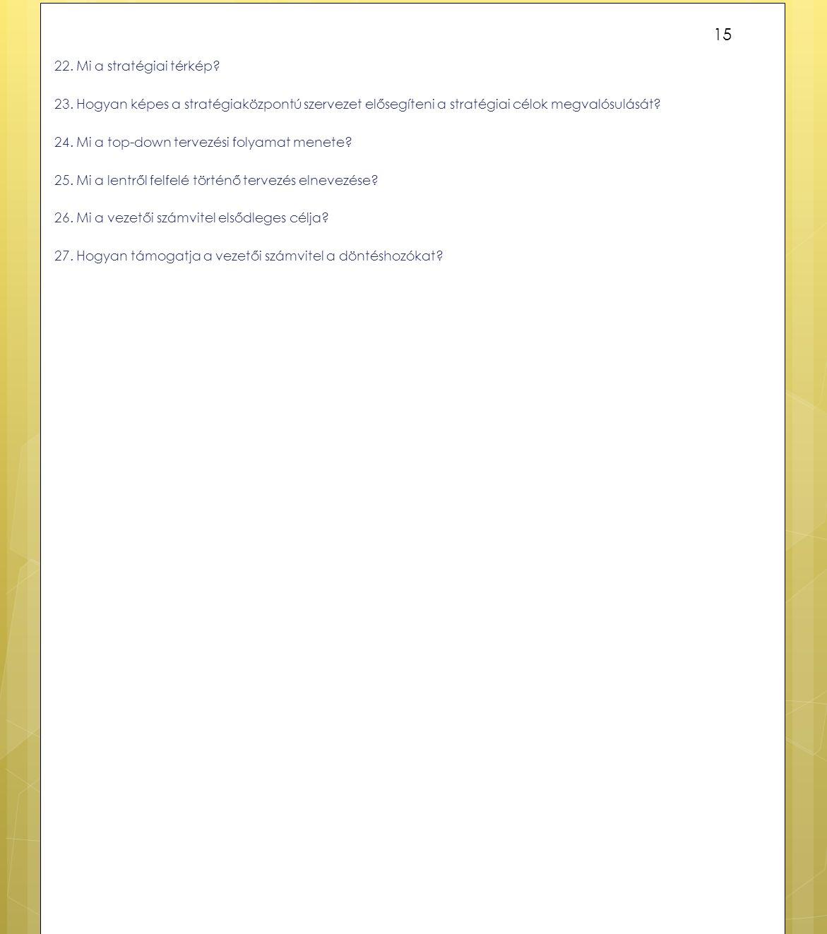 22. Mi a stratégiai térkép? 23. Hogyan képes a stratégiaközpontú szervezet elősegíteni a stratégiai célok megvalósulását? 24. Mi a top-down tervezési