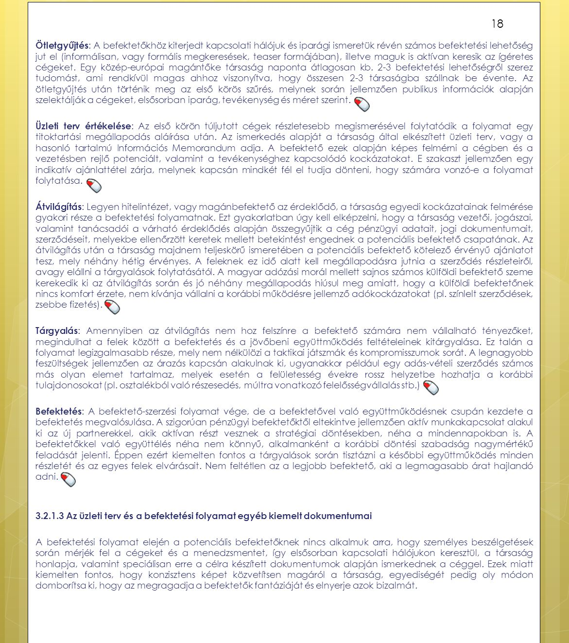 Ötletgyűjtés : A befektetőkhöz kiterjedt kapcsolati hálójuk és iparági ismeretük révén számos befektetési lehetőség jut el (informálisan, vagy formáli