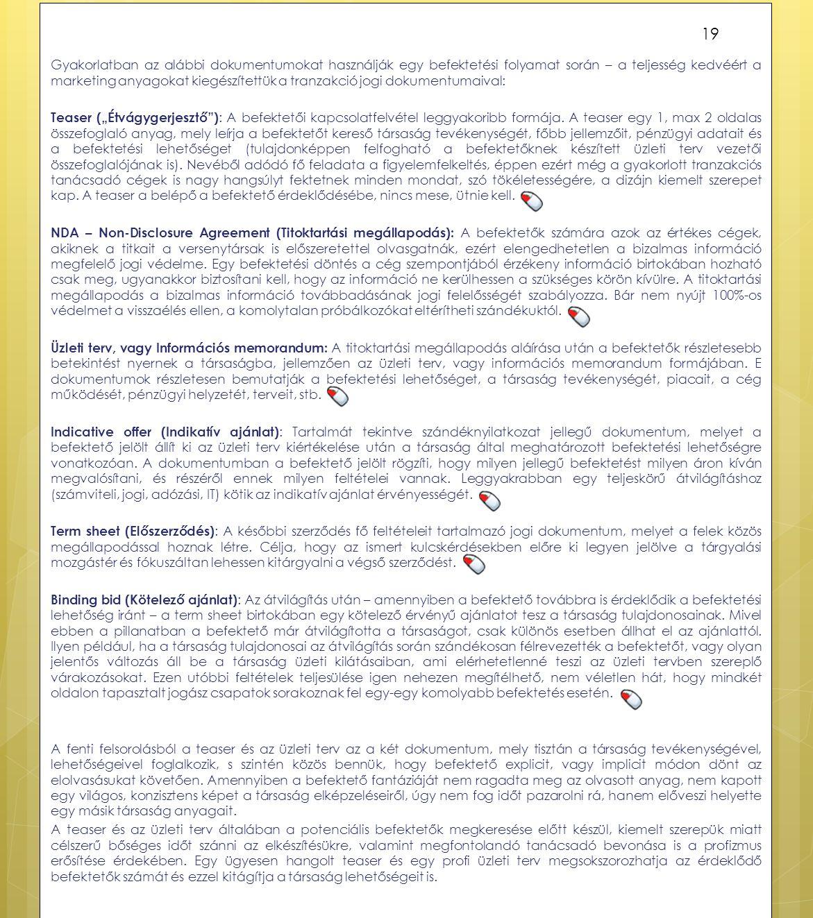 Gyakorlatban az alábbi dokumentumokat használják egy befektetési folyamat során – a teljesség kedvéért a marketing anyagokat kiegészítettük a tranzakc