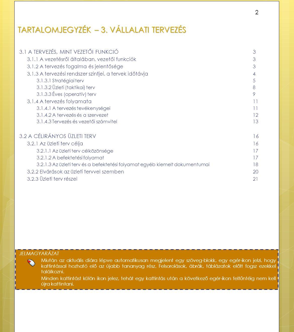 TARTALOMJEGYZÉK – 3. VÁLLALATI TERVEZÉS 3.1 A TERVEZÉS, MINT VEZETŐI FUNKCIÓ3 3.1.1 A vezetésről általában, vezetői funkciók3 3.1.2 A tervezés fogalma