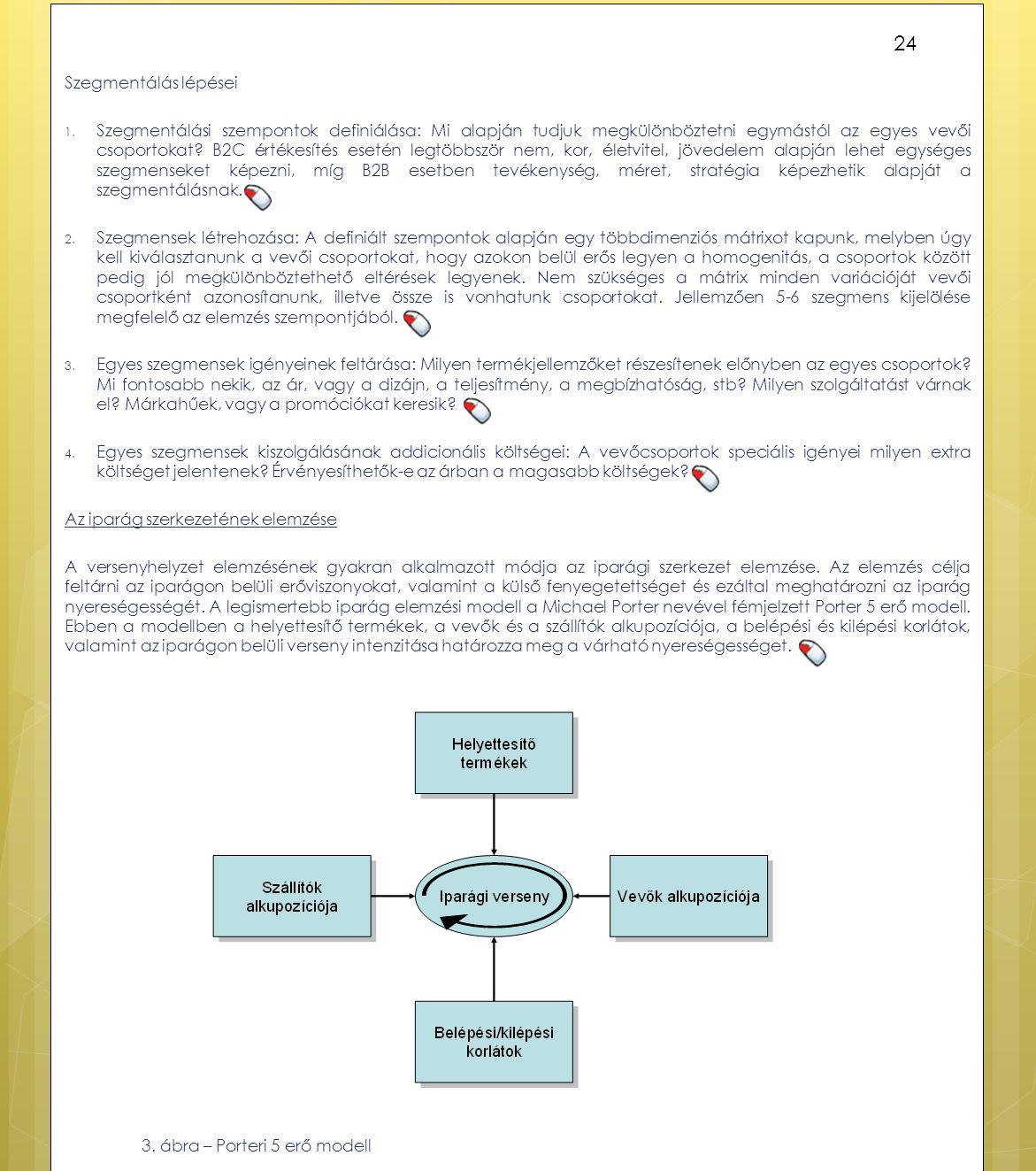 Szegmentálás lépései 1. Szegmentálási szempontok definiálása: Mi alapján tudjuk megkülönböztetni egymástól az egyes vevői csoportokat? B2C értékesítés