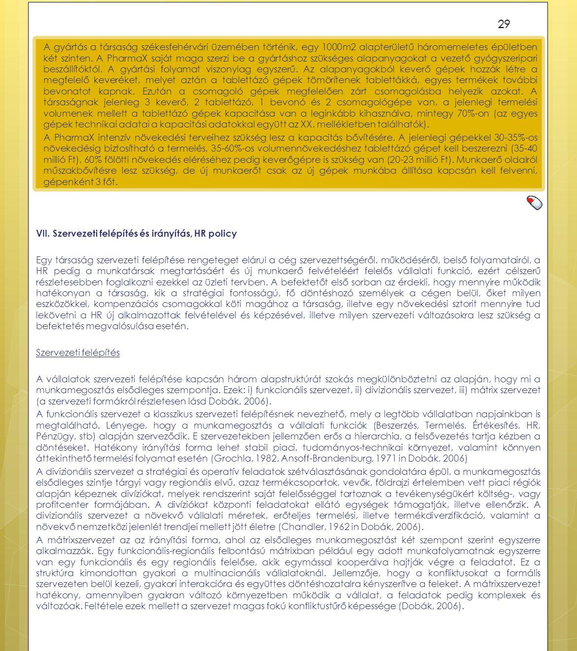 VII. Szervezeti felépítés és irányítás, HR policy Egy társaság szervezeti felépítése rengeteget elárul a cég szervezettségéről, működéséről, belső fol