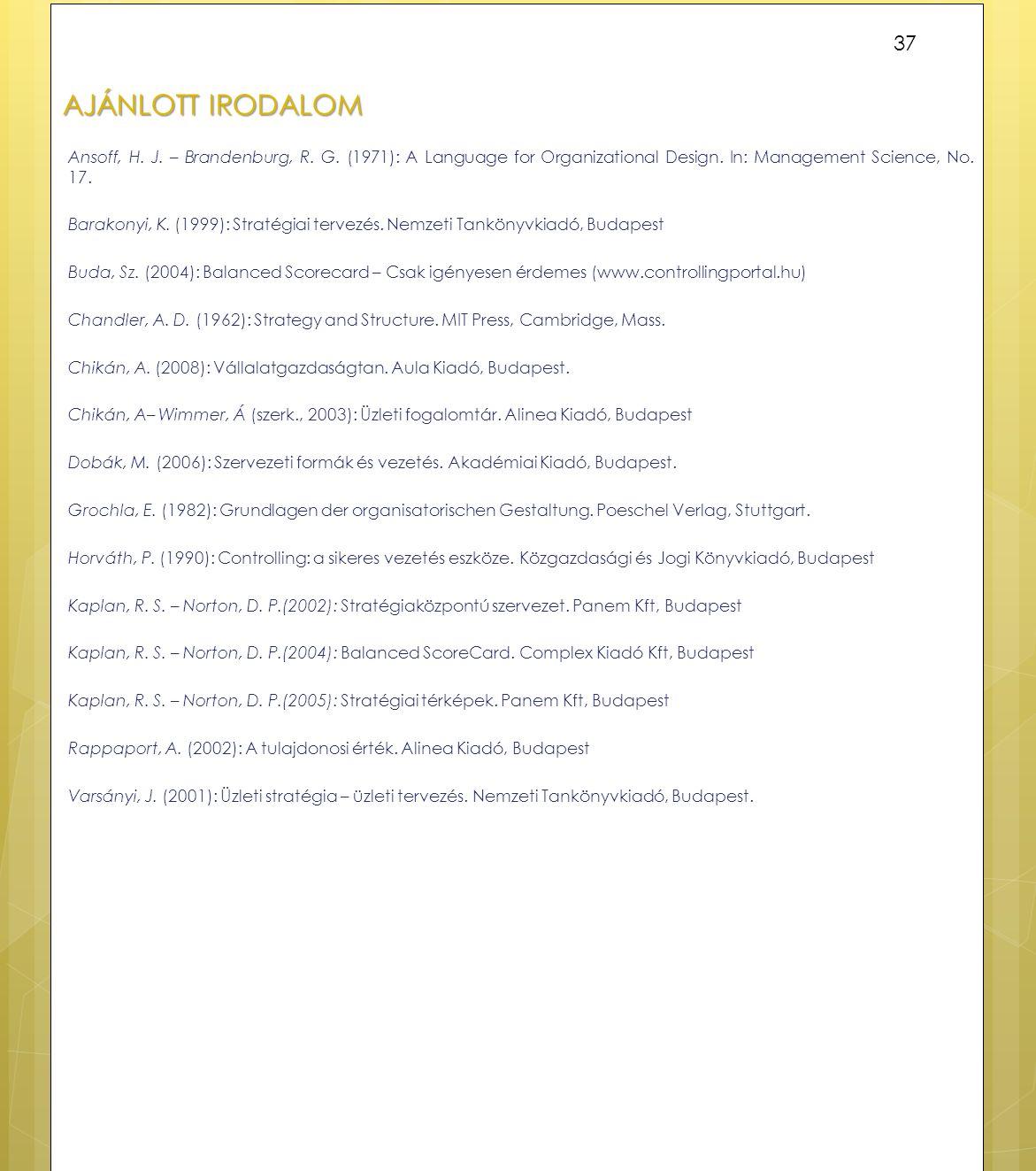 AJÁNLOTT IRODALOM Ansoff, H. J. – Brandenburg, R. G. (1971): A Language for Organizational Design. In: Management Science, No. 17. Barakonyi, K. (1999