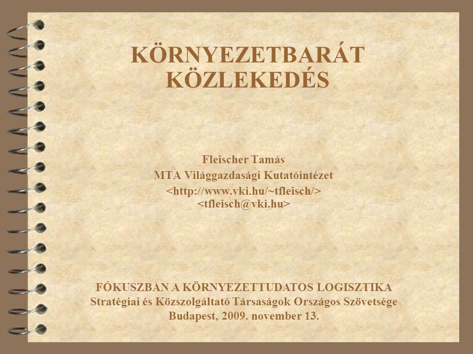 Fleischer Tamás MTA Világgazdasági Kutatóintézet FÓKUSZBAN A KÖRNYEZETTUDATOS LOGISZTIKA Stratégiai és Közszolgáltató Társaságok Országos Szövetsége Budapest, 2009.