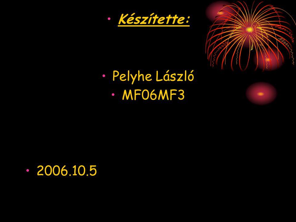 Készítette: Pelyhe László MF06MF3 2006.10.5