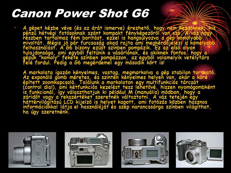 Canon Power Shot G6 A gépet kézbe véve (és az árát ismerve) érezhető, hogy nem kezdőknek, kis pénzű hétvégi fotósoknak szánt kompakt fényképezőről van