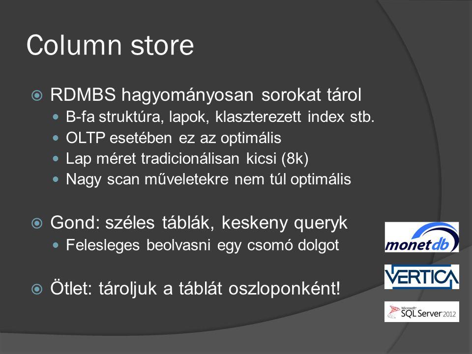 Column store  RDMBS hagyományosan sorokat tárol B-fa struktúra, lapok, klaszterezett index stb. OLTP esetében ez az optimális Lap méret tradicionális