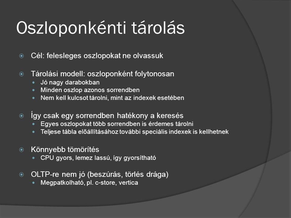 Oszloponkénti tárolás  Cél: felesleges oszlopokat ne olvassuk  Tárolási modell: oszloponként folytonosan Jó nagy darabokban Minden oszlop azonos sor